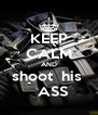 KEEP CALM AND shoot  his    ASS - Personalised Poster A4 size