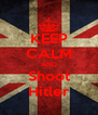KEEP CALM AND Shoot Hitler - Personalised Poster A4 size
