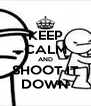 KEEP CALM AND SHOOT IT DOWN - Personalised Poster A4 size