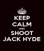 KEEP CALM AND SHOOT JACK HYDE - Personalised Poster A4 size