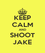 KEEP CALM AND SHOOT JAKE - Personalised Poster A4 size