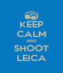 KEEP CALM AND SHOOT LEICA - Personalised Poster A4 size