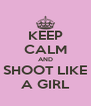 KEEP CALM AND SHOOT LIKE A GIRL - Personalised Poster A4 size