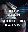 KEEP CALM AND SHOOT LIKE KATNISS - Personalised Poster A4 size