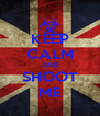 KEEP CALM AND SHOOT ME - Personalised Poster A4 size