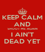 KEEP CALM AND SHOOT ME AGAIN I AIN'T DEAD YET - Personalised Poster A4 size
