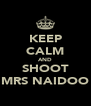 KEEP CALM AND SHOOT MRS NAIDOO - Personalised Poster A4 size