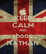 KEEP CALM AND shoot  NATHAN - Personalised Poster A4 size