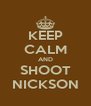 KEEP CALM AND SHOOT NICKSON - Personalised Poster A4 size