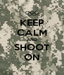 KEEP CALM AND SHOOT ON - Personalised Poster A4 size