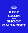 KEEP CALM AND SHOOT ON TARGET - Personalised Poster A4 size