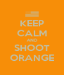 KEEP CALM AND SHOOT ORANGE - Personalised Poster A4 size