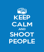 KEEP CALM AND SHOOT PEOPLE - Personalised Poster A4 size