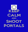 KEEP CALM AND SHOOT PORTALS - Personalised Poster A4 size