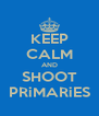 KEEP CALM AND SHOOT PRiMARiES - Personalised Poster A4 size