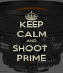 KEEP CALM AND SHOOT  PRIME - Personalised Poster A4 size