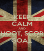 KEEP CALM AND SHOOT, SCORE GOAL - Personalised Poster A4 size