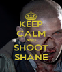 KEEP CALM AND SHOOT SHANE - Personalised Poster A4 size