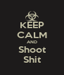KEEP CALM AND Shoot Shit - Personalised Poster A4 size