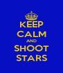 KEEP CALM AND SHOOT STARS - Personalised Poster A4 size