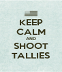 KEEP CALM AND SHOOT TALLIES - Personalised Poster A4 size