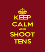 KEEP CALM AND SHOOT TENS - Personalised Poster A4 size