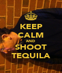 KEEP CALM AND SHOOT TEQUILA - Personalised Poster A4 size