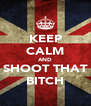 KEEP CALM AND SHOOT THAT BITCH - Personalised Poster A4 size