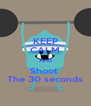KEEP CALM And Shoot  The 30 seconds - Personalised Poster A4 size