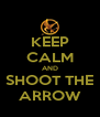 KEEP CALM AND SHOOT THE ARROW - Personalised Poster A4 size