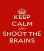 KEEP CALM AND SHOOT THE BRAINS - Personalised Poster A4 size
