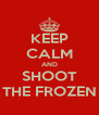 KEEP CALM AND SHOOT THE FROZEN - Personalised Poster A4 size