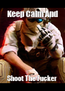 Keep Calm And Shoot The Fucker - Personalised Poster A4 size