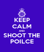 KEEP CALM AND SHOOT THE POILCE - Personalised Poster A4 size