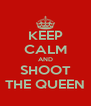KEEP CALM AND SHOOT THE QUEEN - Personalised Poster A4 size