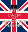 KEEP CALM AND SHOOT THE RUNNER - Personalised Poster A4 size