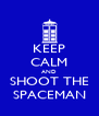 KEEP CALM AND SHOOT THE SPACEMAN - Personalised Poster A4 size
