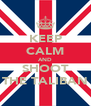 KEEP CALM AND SHOOT THE TALIBAN - Personalised Poster A4 size