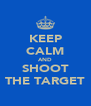 KEEP CALM AND SHOOT THE TARGET - Personalised Poster A4 size