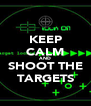 KEEP CALM AND  SHOOT THE TARGETS - Personalised Poster A4 size
