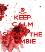 KEEP CALM AND SHOOT THE ZOMBIE - Personalised Poster A4 size