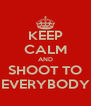 KEEP CALM AND SHOOT TO EVERYBODY - Personalised Poster A4 size