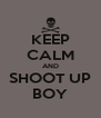 KEEP CALM AND SHOOT UP BOY - Personalised Poster A4 size