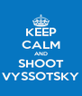 KEEP CALM AND SHOOT VYSSOTSKY - Personalised Poster A4 size