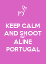 KEEP CALM AND SHOOT WHIT ALINE PORTUGAL - Personalised Poster A4 size