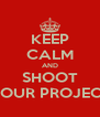 KEEP CALM AND SHOOT YOUR PROJECT - Personalised Poster A4 size