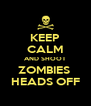 KEEP CALM AND SHOOT ZOMBIES  HEADS OFF - Personalised Poster A4 size