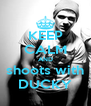 KEEP CALM AND shoots with DUCKY - Personalised Poster A4 size