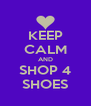 KEEP CALM AND SHOP 4 SHOES - Personalised Poster A4 size