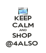 KEEP CALM AND SHOP  @4ALSO  - Personalised Poster A4 size